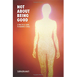 Not About Being Good: A Practical Guide to Buddhist Ethics